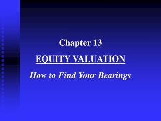 Chapter 13 EQUITY VALUATION How to Find Your Bearings