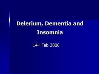 Delerium, Dementia and Insomnia