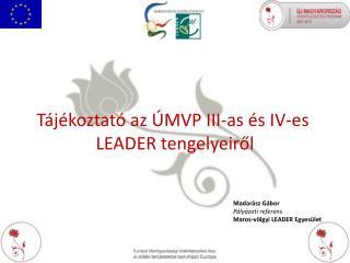 Tájékoztató az ÚMVP III-as és IV-es  LEADER tengelyeiről