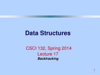 Data Structures CSCI 132, Spring 2014 Lecture 17 Backtracking