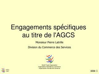 Engagements sp é cifiques  au titre de l'AGCS
