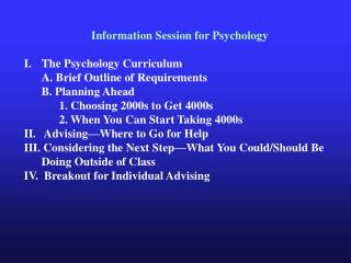 Information Session for Psychology The Psychology Curriculum 	A. Brief Outline of Requirements