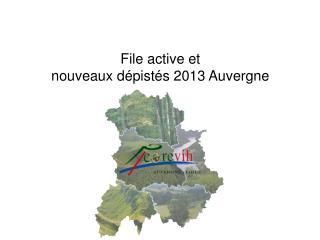 F ile active et nouveaux dépistés  2013 Auvergne