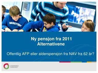 Ny pensjon fra 2011  Alternativene