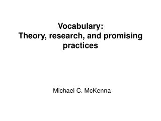 Vocabulary: Theory, research, and promising practices Michael C. McKenna
