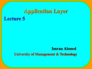 Application Layer Lecture 5 				Imran Ahmed University of Management & Technology