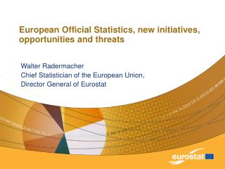 European Official Statistics, new initiatives, opportunities and threats
