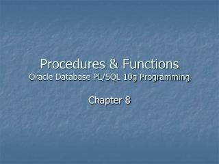 Procedures & Functions Oracle Database PL/SQL 10g Programming