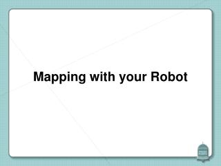 Mapping with your Robot