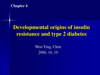Developmental origins of insulin resistance and type 2 diabetes