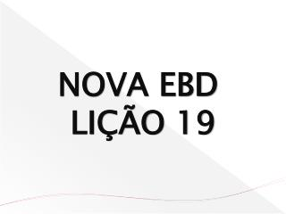 NOVA EBD  LIÇÃO 19