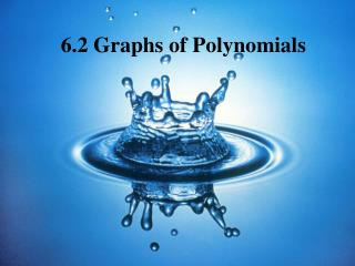 6.2 Graphs of Polynomials