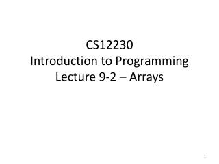 CS12230 Introduction to Programming Lecture 9-2 – Arrays