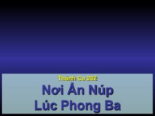 Thánh Ca  282 Nơi Ẩn Núp  Lúc  Phong Ba