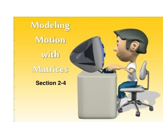 Modeling  Motion  with  Matrices