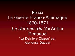 Renée La Guerre Franco-Allemagne 1870-1871 Le Dormeur du Val  Arthur Rimbaud