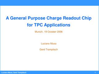 A General Purpose Charge Readout Chip for TPC Applications Munich, 19 October 2006 Luciano Musa