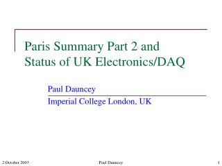 Paris Summary Part 2 and   Status of UK Electronics/DAQ