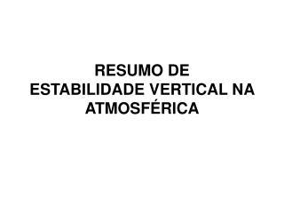 RESUMO DE ESTABILIDADE VERTICAL NA ATMOSFÉRICA