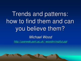 Trends and patterns: how to find them and can you believe them?