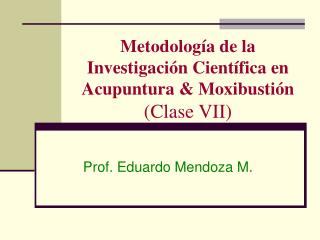 Metodología de la Investigación Científica en Acupuntura & Moxibustión (Clase VII)
