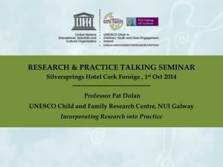 RESEARCH & PRACTICE TALKING SEMINAR Silversprings Hotel Cork  Foroige ,  1 st  Oct 2014