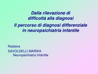 Relatore SAVOLDELLI MARIKA Neuropsichiatra Infantile
