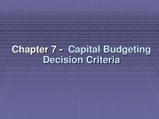 Chapter  7  -   Capital Budgeting    Decision Criteria
