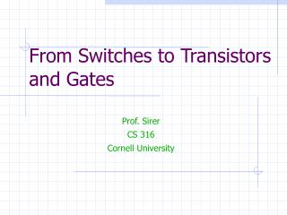 From Switches to Transistors and Gates