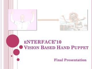 eNTERFACE'10 Vision Based Hand Puppet