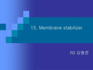 15. Membrane stabilizer