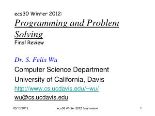 ecs30 Winter 2012: Programming and Problem Solving Final Review