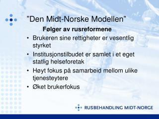 """""""Den Midt-Norske Modellen"""" Følger av rusreformene"""