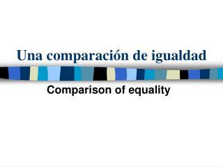 Una comparaci ón de igualdad