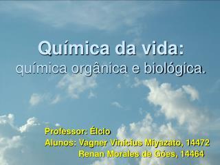 Química da vida: química orgânica e biológica.