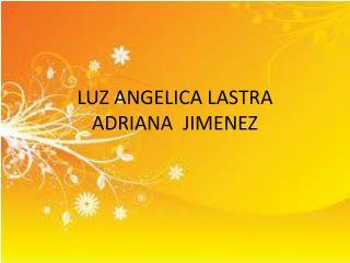 LUZ ANGELICA LASTRA ADRIANA   JIMENEZ