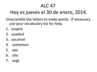 ALC 47  Hoy  es jueves  el 30 de  enero , 2014.
