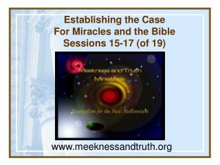 Establishing the Case  For Miracles and the Bible  Sessions 15-17 (of 19)