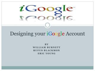 Designing your  i G o o g l e Account