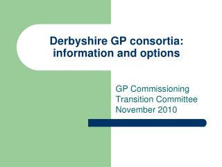 Derbyshire GP consortia: information and options