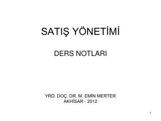SATIŞ YÖNETİMİ  DERS NOTLARI YRD. DOÇ. DR. M. EMİN MERTER AKHİSAR - 2012