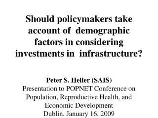 Should policymakers take account of  demographic factors in considering investments in  infrastructure   Peter S. Heller