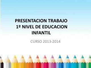 PRESENTACION TRABAJO   1º NIVEL DE EDUCACION  INFANTIL