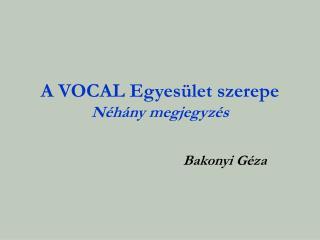 A VOCAL Egyesület szerepe Néhány megjegyzés