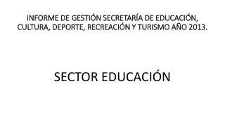 INFORME DE GESTIÓN SECRETARÍA DE EDUCACIÓN, CULTURA, DEPORTE, RECREACIÓN Y TURISMO AÑO 2013.