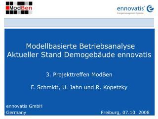 Modellbasierte Betriebsanalyse      Aktueller Stand Demogebäude ennovatis 3. Projekttreffen ModBen