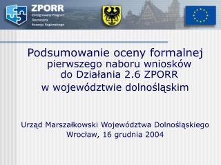 Podsumowanie oceny formalnej pierwszego naboru wniosków do Działania 2.6 ZPORR