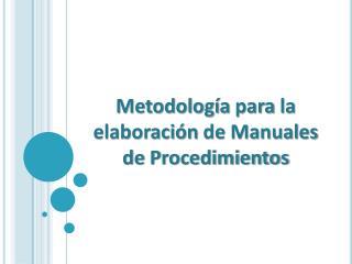 Metodología para  la  elaboración  de  Manuales  de  Procedimientos