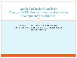 Phân tích hành  vi  ứng dụng Trị liệu cho trẻ tự kỷ  ( và chậm phát triển khác )