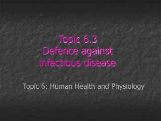 Topic 6.3 Defence against  infectious disease